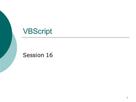 1 VBScript Session 16. 2 Last time weve learned Regulars Expressions. Methods and properties. How to use the object and his collections. How to create.