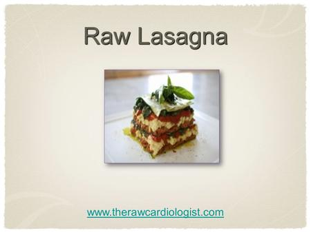 Raw Lasagna www.therawcardiologist.com. Raw Lasagna Marinated Raw Lasagna Serves 9 4 Medium yellow or green zucchini thinly sliced 2 Large Portabello.