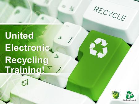 United Electronic Recycling Training! United Electronic Recycling Training!