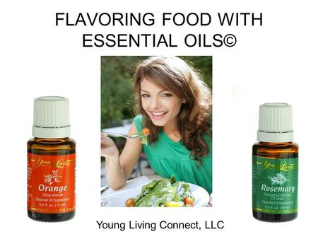 FLAVORING FOOD WITH ESSENTIAL OILS© Young Living Connect, LLC.