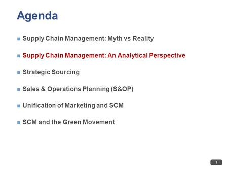 Agenda Supply Chain Management: Myth vs Reality Supply Chain Management: An Analytical Perspective Strategic Sourcing Sales & Operations Planning (S&OP)