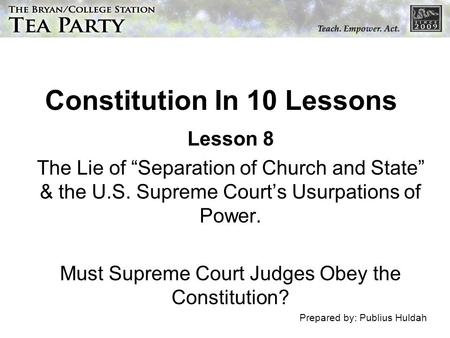 Constitution In 10 Lessons Lesson 8 The Lie of Separation of Church and State & the U.S. Supreme Courts Usurpations of Power. Must Supreme Court Judges.