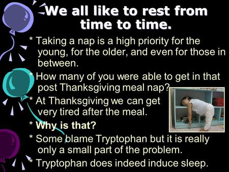 We all like to rest from time to time. * Taking a nap is a high priority for the young, for the older, and even for those in between. * How many of you.