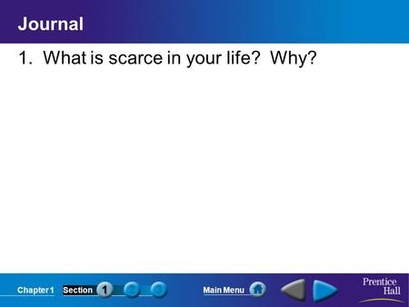 Chapter 1SectionMain Menu Journal 1. What is scarce in your life? Why?