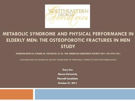 METABOLIC SYNDROME AND PHYSICAL PERFORMANCE IN ELDERLY MEN: THE OSTEOPOROTIC FRACTURES IN MEN STUDY EVERSON-ROSE SA, PAUDEL M, TAYLOR BC, ET AL. THE AMERICAN.