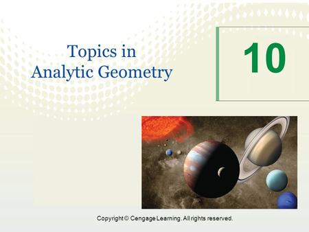 Copyright © Cengage Learning. All rights reserved. 10 Topics in Analytic Geometry.
