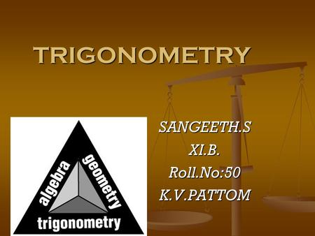TRIGONOMETRY SANGEETH.SXI.B.Roll.No:50K.V.PATTOM.