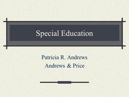Special Education Patricia R. Andrews Andrews & Price.
