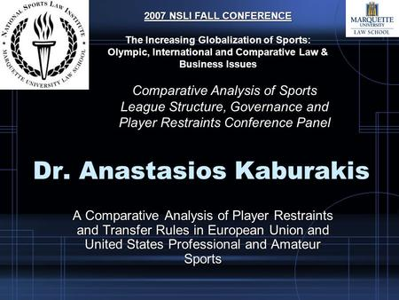 Dr. Anastasios Kaburakis A Comparative Analysis of Player Restraints and Transfer Rules in European Union and United States Professional and Amateur Sports.