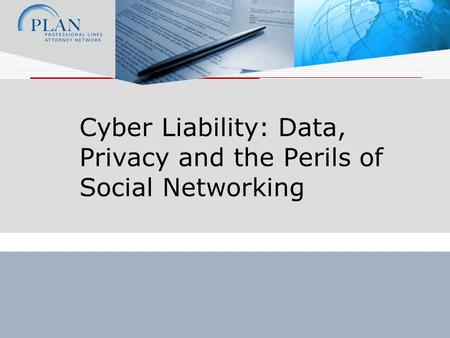 Cyber Liability: Data, Privacy and the Perils of Social Networking.