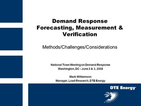 Demand Response Forecasting, Measurement & Verification Methods/Challenges/Considerations National Town Meeting on Demand Response Washington, DC - June.