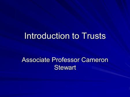 Introduction to Trusts Associate Professor Cameron Stewart.