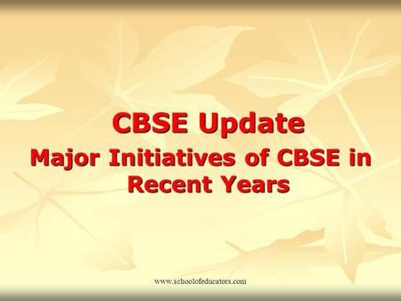 CBSE Update Major Initiatives of CBSE in Recent Years www.schoolofeducators.com.