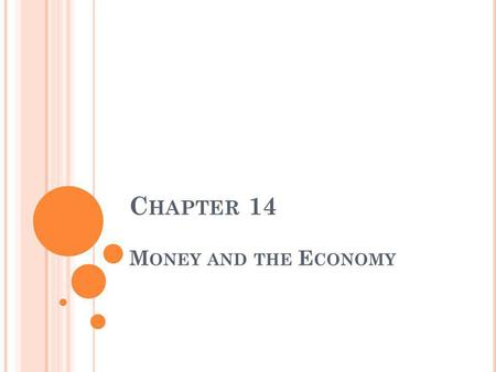C HAPTER 14 M ONEY AND THE E CONOMY. © 2011 Cengage Learning. All Rights Reserved. May not be scanned, copied or duplicated, or posted to a publicly accessible.