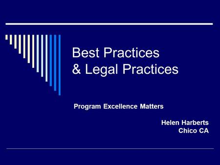 Best Practices & Legal Practices Program Excellence Matters Helen Harberts Chico CA.