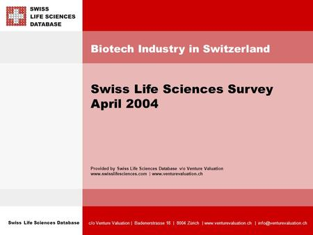 Swiss Life Sciences Database c/o Venture Valuation | Badenerstrasse 18 | 8004 Zürich |  | Biotech Industry.