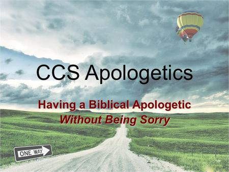 CCS Apologetics Having a Biblical Apologetic Without Being Sorry.