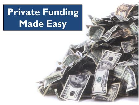 Private Funding Made Easy. You gain strength, courage, and confidence by every experience in which you really stop to look fear in the face... The danger.
