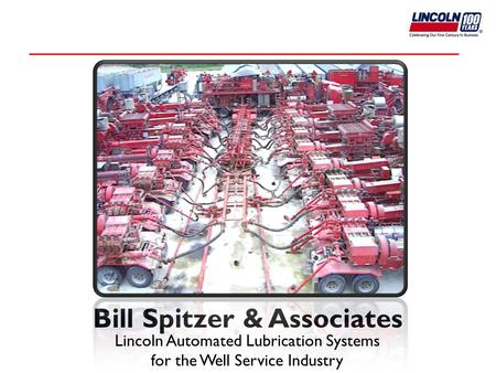 Bill Spitzer & Associates Lincoln Automated Lubrication Systems for the Well Service Industry.