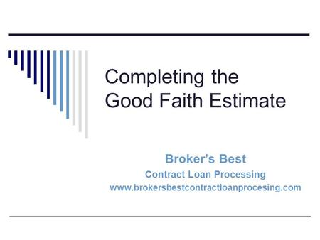 Completing the Good Faith Estimate Brokers Best Contract Loan Processing www.brokersbestcontractloanprocesing.com.