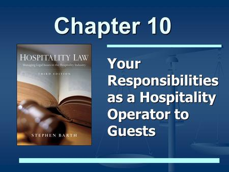 Chapter 10 Your Responsibilities as a Hospitality Operator to Guests.
