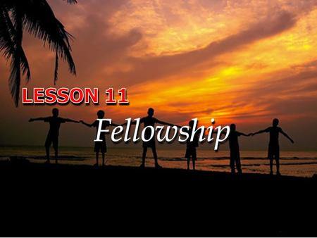 LESSON 11 Fellowship.