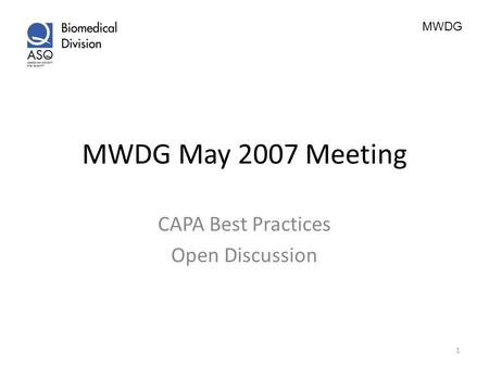 MWDG MWDG May 2007 Meeting CAPA Best Practices Open Discussion 1.