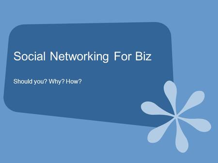 Social Networking For Biz Should you? Why? How?. What is Social Networking? A social network service focuses on building online communities of people.