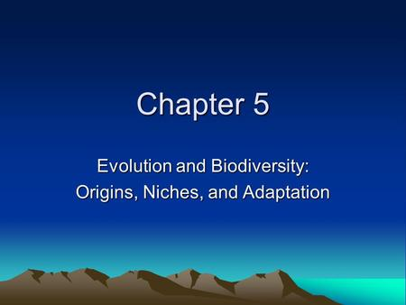 Chapter 5 Evolution and Biodiversity: Origins, Niches, and Adaptation.