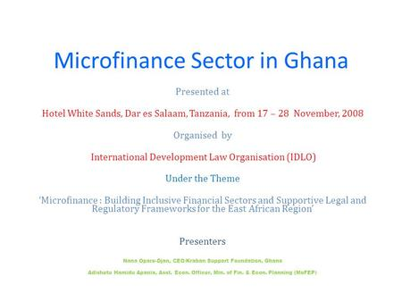 Microfinance Sector in Ghana Presented at Hotel White Sands, Dar es Salaam, Tanzania, from 17 – 28 November, 2008 Organised by International Development.