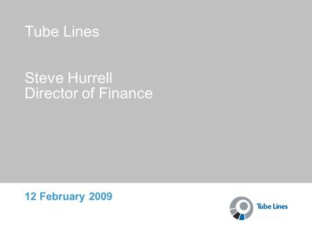 Tube Lines Steve Hurrell Director of Finance