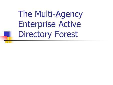 The Multi-Agency Enterprise Active Directory Forest.