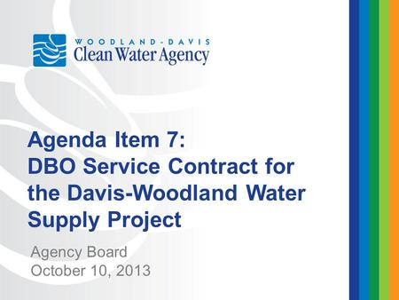 Agency Board October 10, 2013 Agenda Item 7: DBO Service Contract for the Davis-Woodland Water Supply Project.