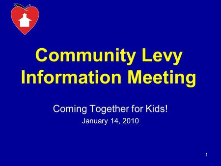 Community Levy Information Meeting Coming Together for Kids! January 14, 2010 1.