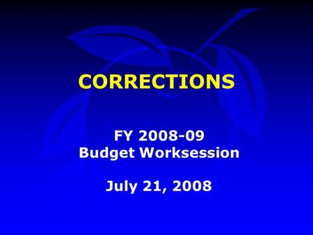 CORRECTIONS FY 2008-09 Budget Worksession July 21, 2008.