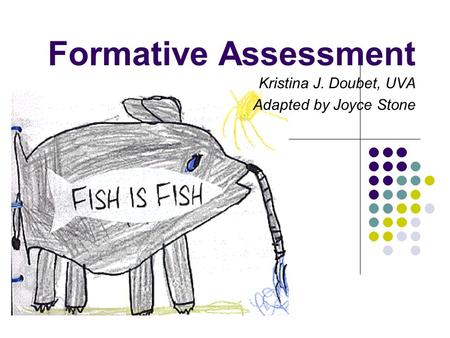 Formative Assessment Kristina J. Doubet, UVA Adapted by Joyce Stone.