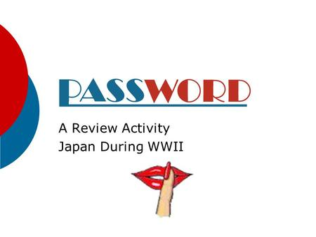 A Review Activity Japan During WWII Instructions: Each slide contains a vocabulary word or concept from this time period. Partner A: Advances slide,