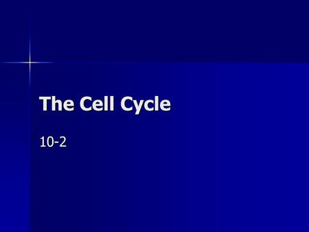 The Cell Cycle 10-2. Process by which a cell grows, prepares for division and divides Process by which a cell grows, prepares for division and divides.