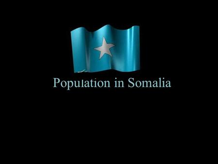 Population in Somalia. Somalia Somalia is a country located at the horn of Africa. The population is mainly Muslim..