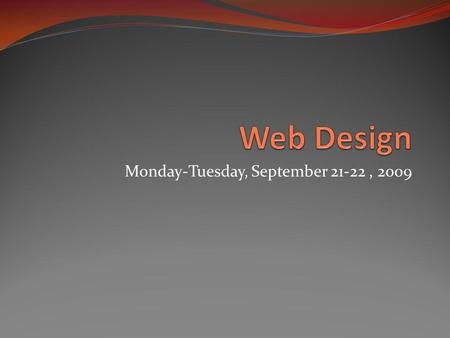 Monday-Tuesday, September 21-22, 2009. Your next web page We will be using one final tool before moving on to Dreamweaver. DW will be our design tool.