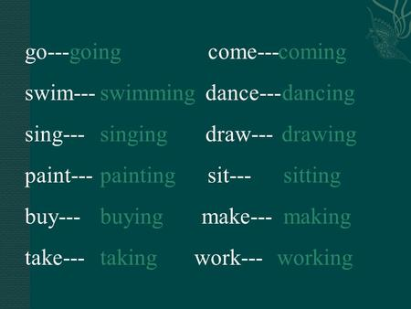 go---going come--- swim--- dance--- sing--- draw--- paint--- sit---