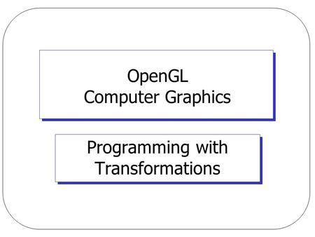 OpenGL Computer Graphics Programming with Transformations.