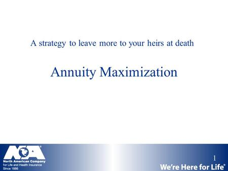 1 Annuity Maximization A strategy to leave more to your heirs at death.