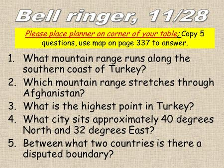 1.What mountain range runs along the southern coast of Turkey? 2.Which mountain range stretches through Afghanistan? 3.What is the highest point in Turkey?