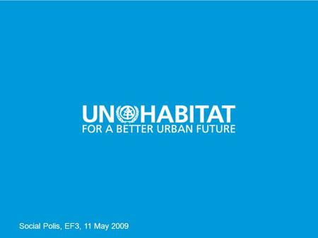 1 Social Polis, EF3, 11 May 2009. 2 UN-HABITAT EXISTENTIAL FIELD 3 COMMENTS BY NAISON MUTIZWA-MANGIZA UN-HABITAT ON HOUSING, NEIGHBOURHOOD AND HEALTH: