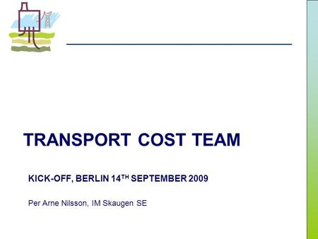 TRANSPORT COST TEAM KICK-OFF, BERLIN 14 TH SEPTEMBER 2009 Per Arne Nilsson, IM Skaugen SE.
