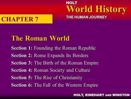HOLT World History World History THE HUMAN JOURNEY HOLT, RINEHART AND WINSTON The Roman World Section 1:Founding the Roman Republic Section 2:Rome Expands.