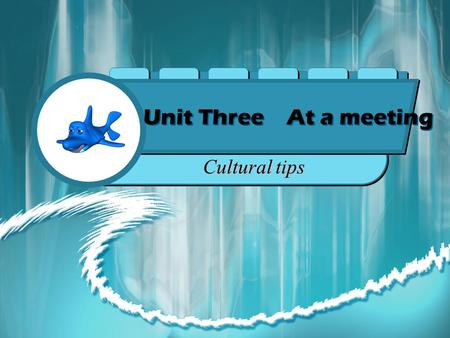 Unit Three At a meeting Cultural tips How to Conduct a Successful Meeting The first step is to have an established agenda prepared. Planning for your.