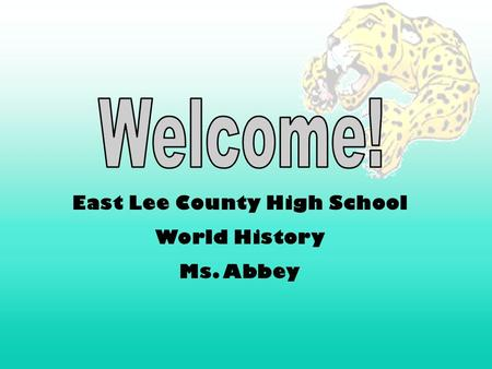 East Lee County High School World History Ms. Abbey.