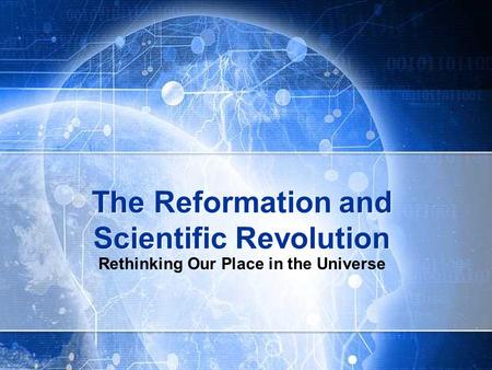 The Reformation and Scientific Revolution Rethinking Our Place in the Universe.